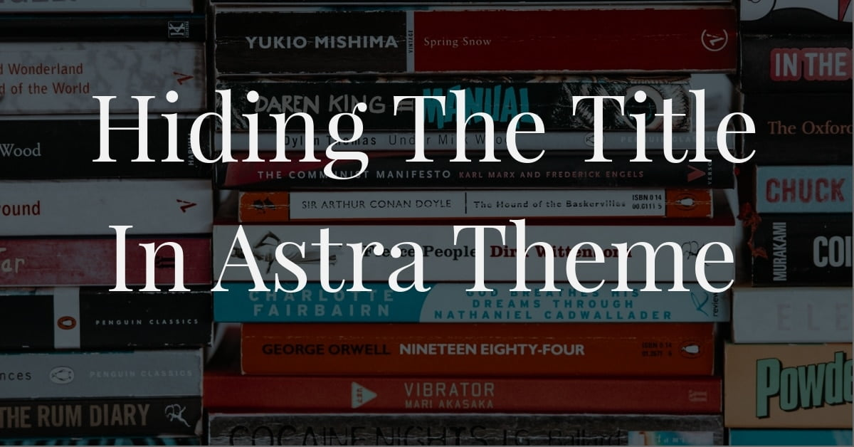How to hide the post title in the Astra Theme
